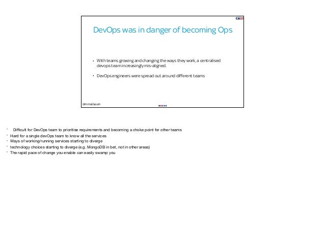 @mmaibaum DevOps was in danger of becoming Ops • With teams growing and changing the ways they work, a centralised devops ...