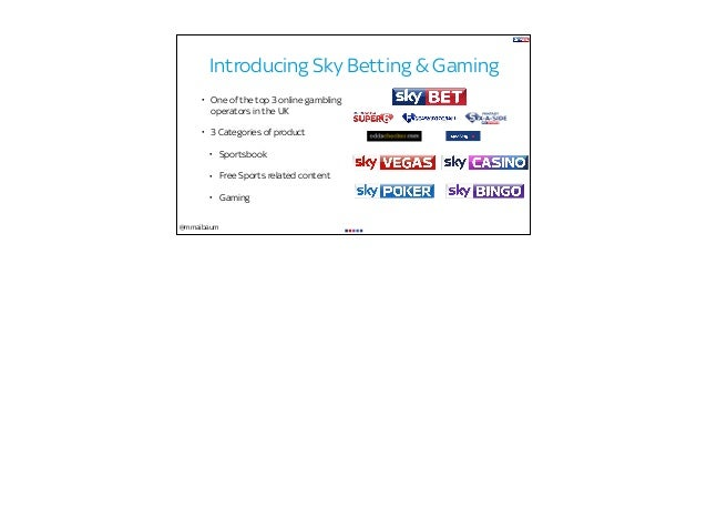 @mmaibaum Introducing Sky Betting & Gaming • One of the top 3 online gambling operators in the UK • 3 Categories of produc...