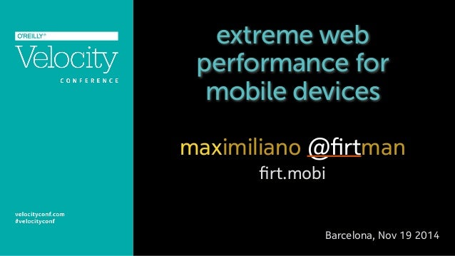 extreme web  performance for  mobile devices  maximiliano @firtman  firt.mobi  Barcelona, Nov 19 2014