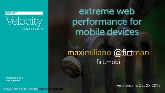 Picture from Simon Howden freedigitalphotos.net! extreme web performance for mobile devices maximiliano @firtman firt.mobi A...
