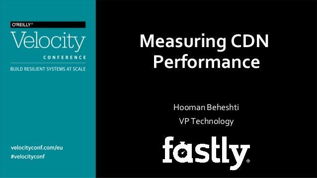 Measuring  CDN   Performance      Hooman  Beheshti   VP  Technology