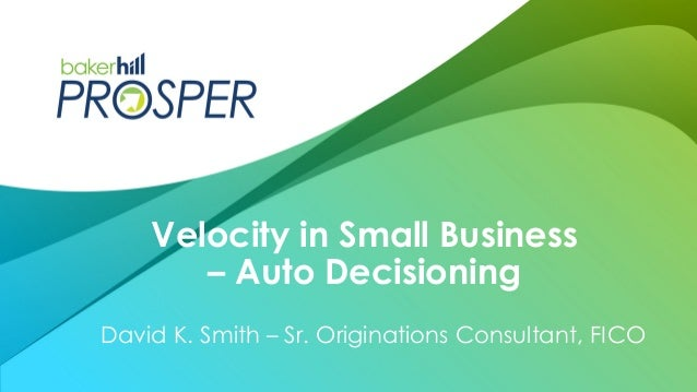 David K. Smith – Sr. Originations Consultant, FICO Velocity in Small Business – Auto Decisioning