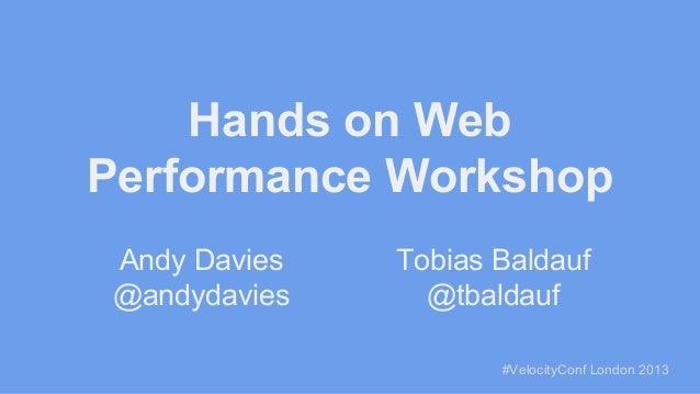 Hands on Web Performance Workshop Andy Davies @andydavies  Tobias Baldauf @tbaldauf #VelocityConf London 2013