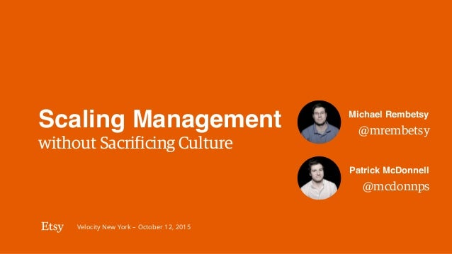 Velocity New York – October 12, 2015 @mrembetsy Michael Rembetsy Scaling Management without Sacrificing Culture @mcdonnps ...