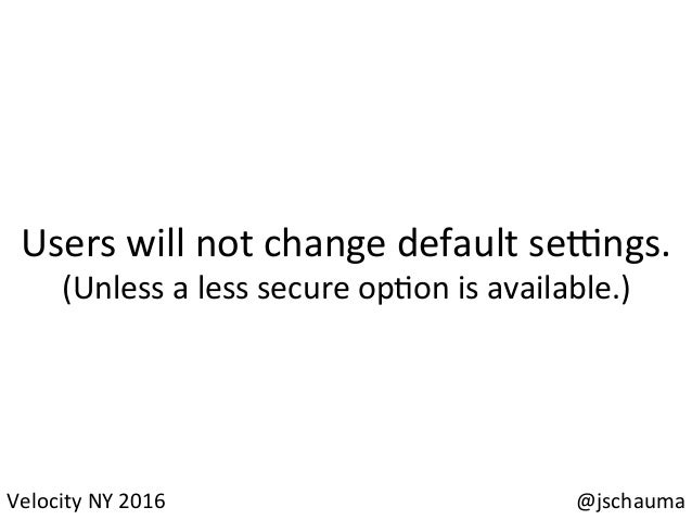 @jschauma   Failure  must  not  lead  the  user  to   change  their  default  sengs.      Safety...