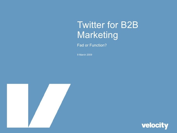 Twitter for B2B Marketing Fad or Function? 9 March 2009