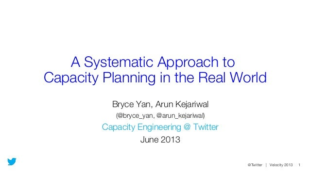 @Twitter | Velocity 2013 1A Systematic Approach to !Capacity Planning in the Real WorldBryce Yan, Arun Kejariwal(@bryce_ya...