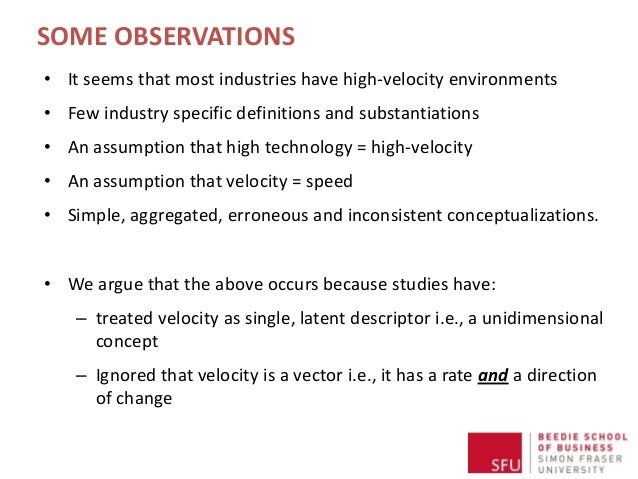 SOME OBSERVATIONS • It seems that most industries have high-velocity environments • Few industry specific definitions and ...