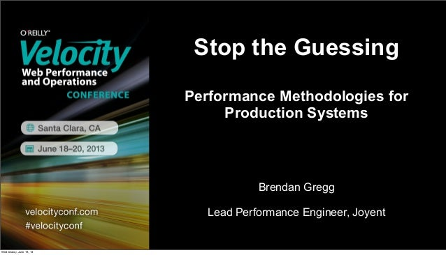 Stop the GuessingPerformance Methodologies forProduction SystemsBrendan GreggLead Performance Engineer, JoyentWednesday, J...