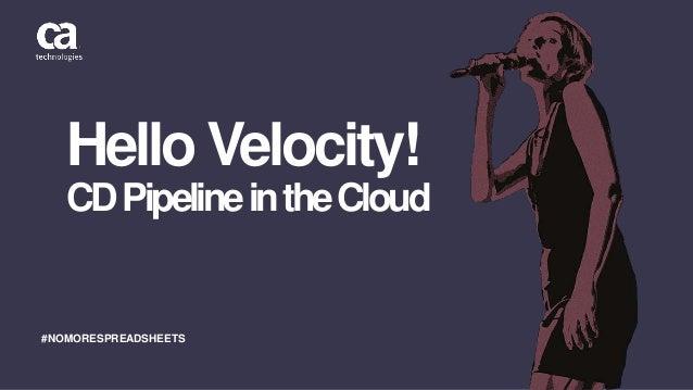 Hello Velocity! CDPipelineintheCloud #NOMORESPREADSHEETS
