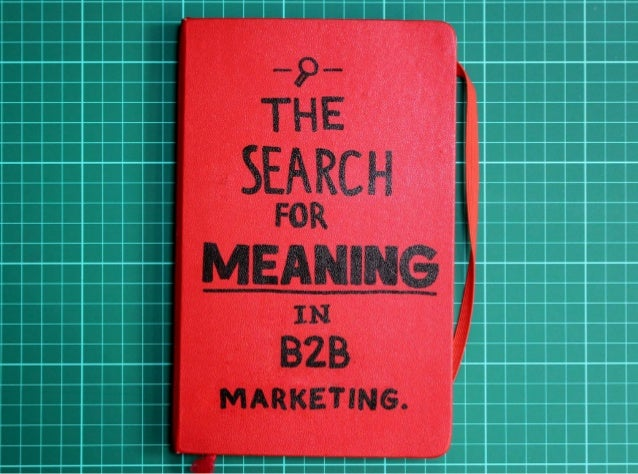 The Search for Meaning in B2B Marketing.
