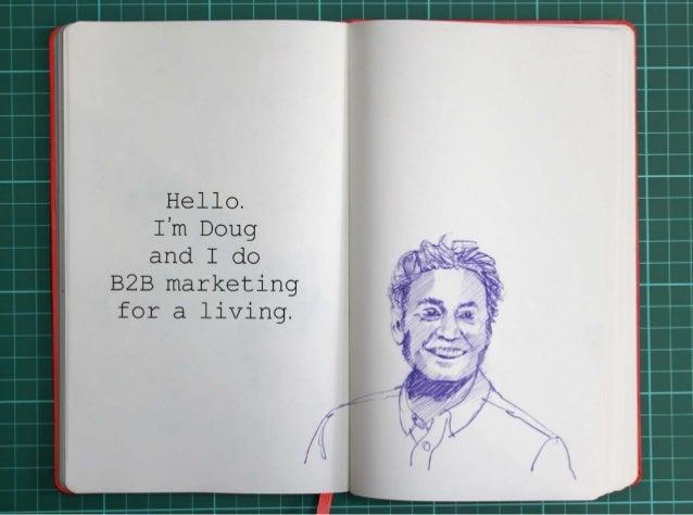 Hello.I'm Doug and I do B2B marketing for a living.
