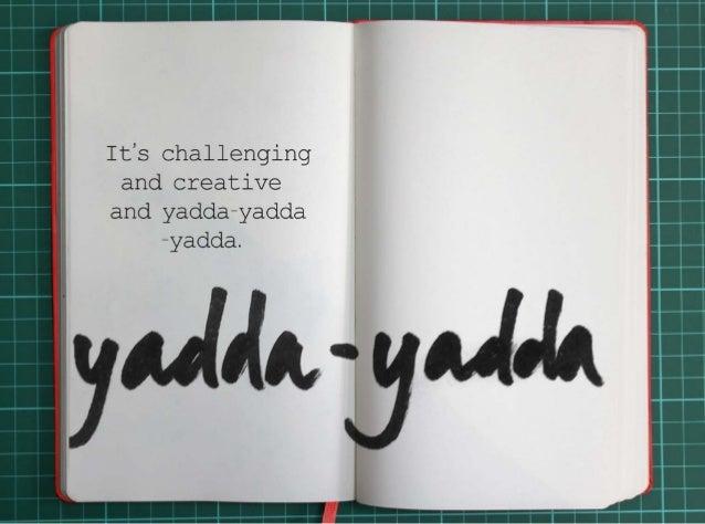 It's challenging and creative and yadda-yadda-yadda.