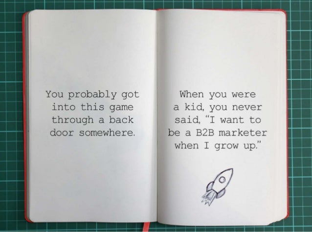 """You probably got into this game through a back door somewhere.  When you were a kid, you never said, """"I want to be a B2B m..."""