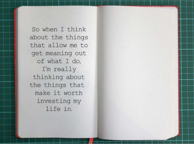 So when I think about the things that allow me to get meaning out of what I do, I'm really thinking  about the things that...