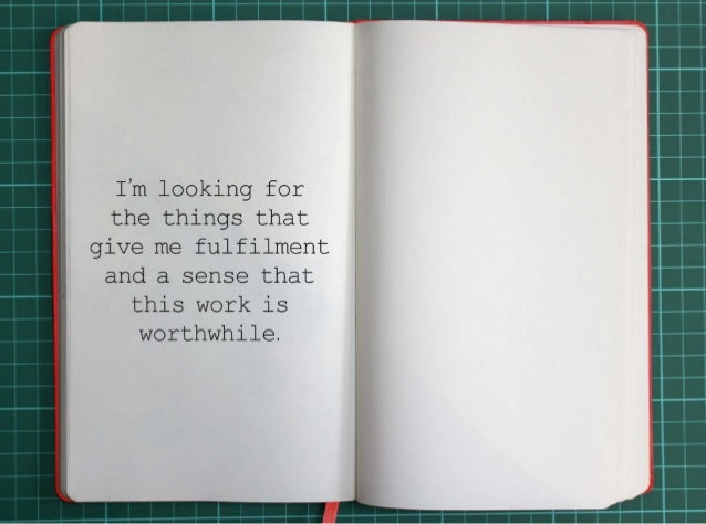 I'm looking for the things that give me fulfilment and a sense that this work is worthwhile.