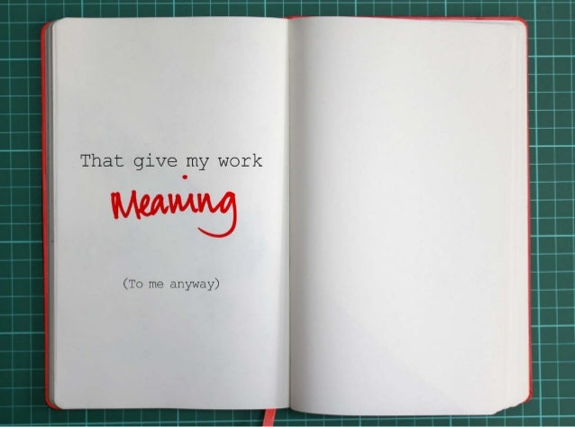 That give my work meaning (to me anyway).