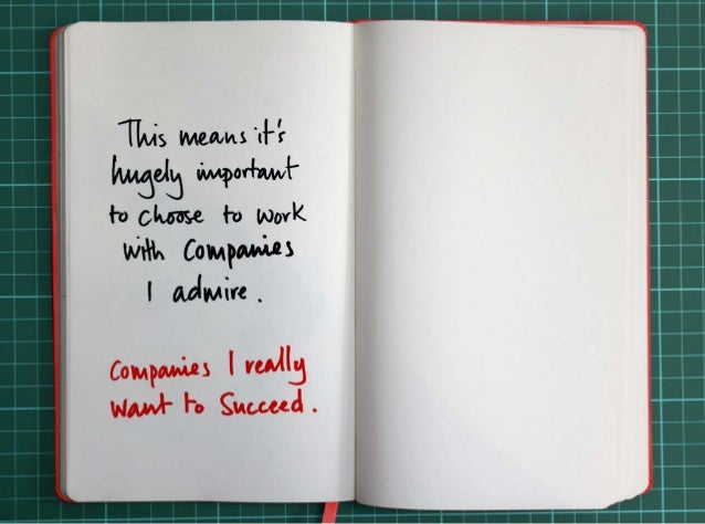 This means it's hugely important to choose to work with companies I admire.  Companies I really want to see succeed.