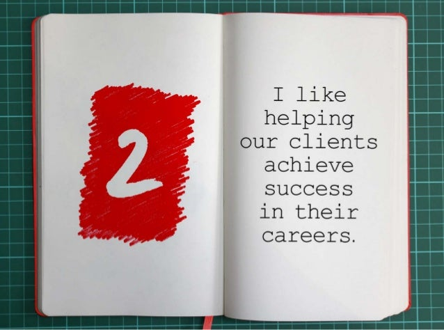 2. I like helping our clients achieve success in their careers.