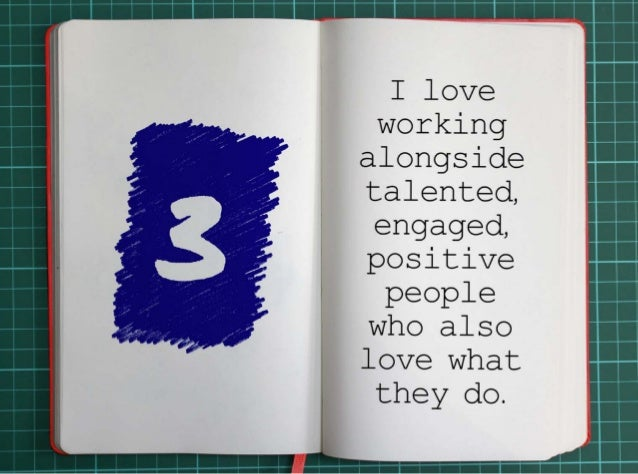 3. I love working alongside talented, engaged, positive people who also love what they do.