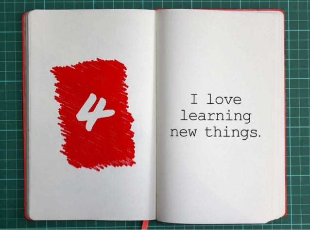 4. I love learning new things.