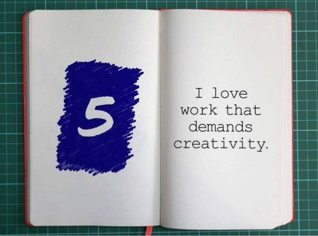 5. I love work that demands creativity.