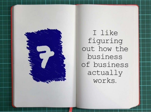 7. I like figuring out how the business of business actually works.