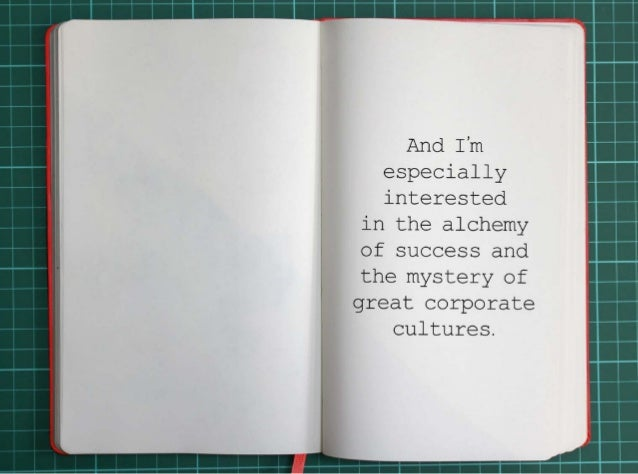 And I'm especially interested in the alchemy of success and the mystery of great corporate cultures.