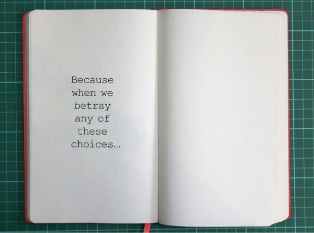 Because when we betray any of these choices...