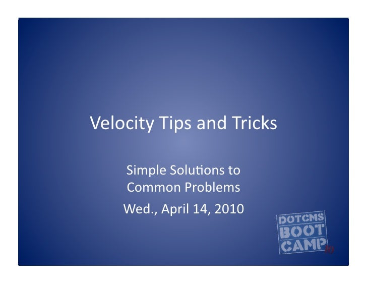 Velocity	   Tips	   and	   Tricks	   	           Simple	   Solu5ons	   to	          Common	   Problems	          Wed.,	   ...