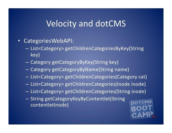 Velocity  and  dotCMS   • CategoriesWebAPI:      – List<Category>  getChildrenCategoriesByKey(String        ...