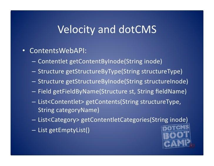 Velocity  and  dotCMS   • ContentsWebAPI:      – Contentlet  getContentByInode(String  inode)      – Stru...