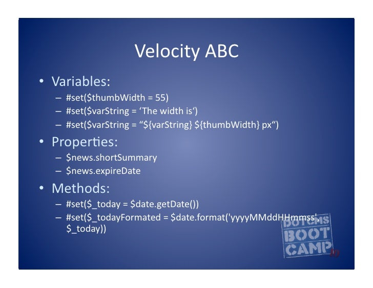 Velocity  ABC   • Variables:      – #set($thumbWidth  =  55)      – #set($varString  =  ' The  width...