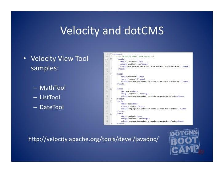 Velocity  and  dotCMS    • Velocity  View  Tool      samples:        – MathTool       – ListTool     ...