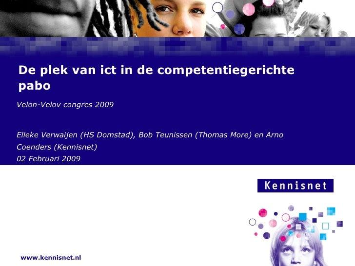De plek van ict in de competentiegerichte pabo Velon-Velov congres 2009 Elleke Verwaijen (HS Domstad), Bob Teunissen (Thom...