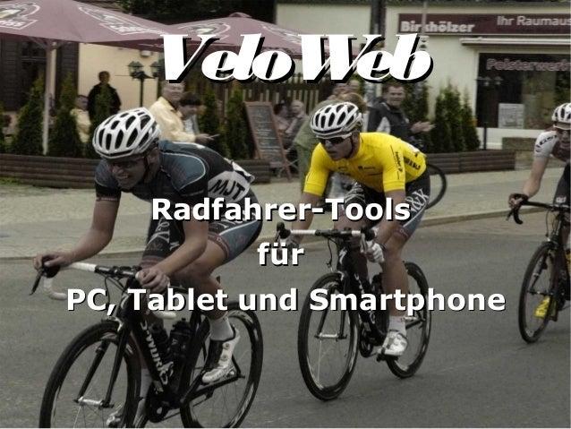VeloWebVeloWeb Radfahrer-ToolsRadfahrer-Tools fürfür PC, Tablet und SmartphonePC, Tablet und Smartphone