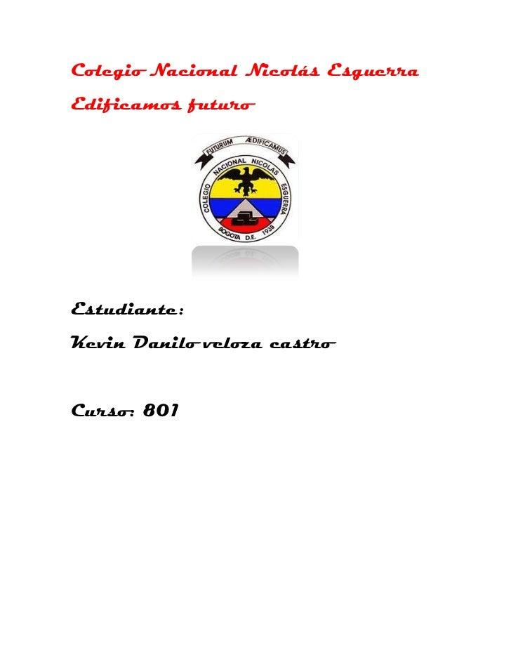 Colegio Nacional Nicolás EsguerraEdificamos futuroEstudiante:Kevin Danilo veloza castroCurso: 801
