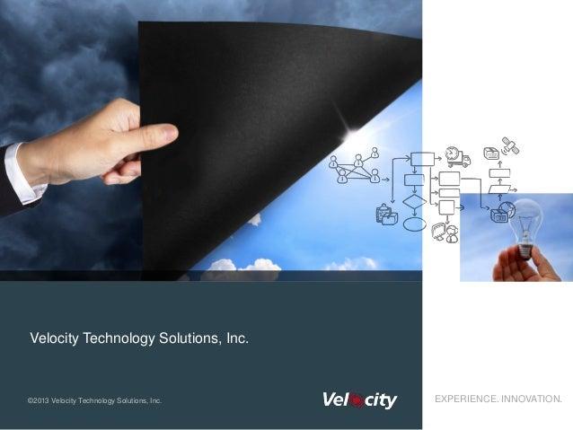 Velocity Technology Solutions, Inc.©2013 Velocity Technology Solutions, Inc.   EXPERIENCE. INNOVATION.