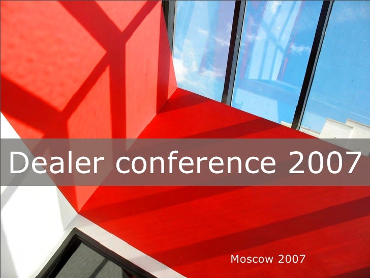 Dealer conference 2007                Moscow 2007