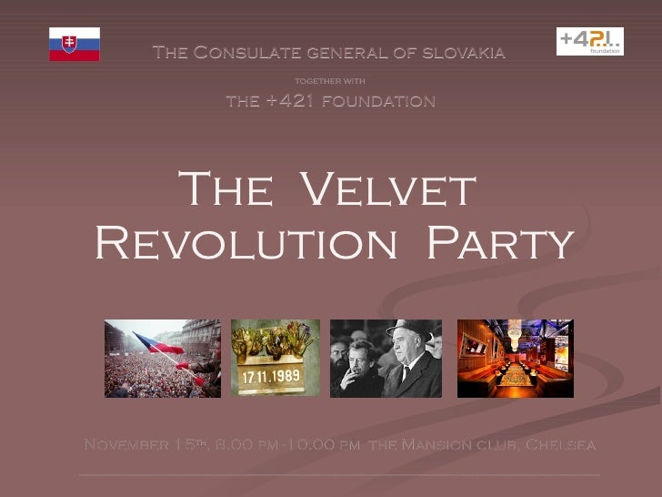 Th e  Velvet  Revolution  Party The Consulate general of slovakia   together with  the +421 foundation November 15 th , 8....