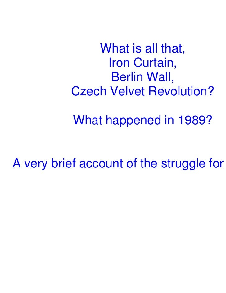 What is all that,                Iron Curtain,                 Berlin Wall,          Czech Velvet Revolution?           Wh...