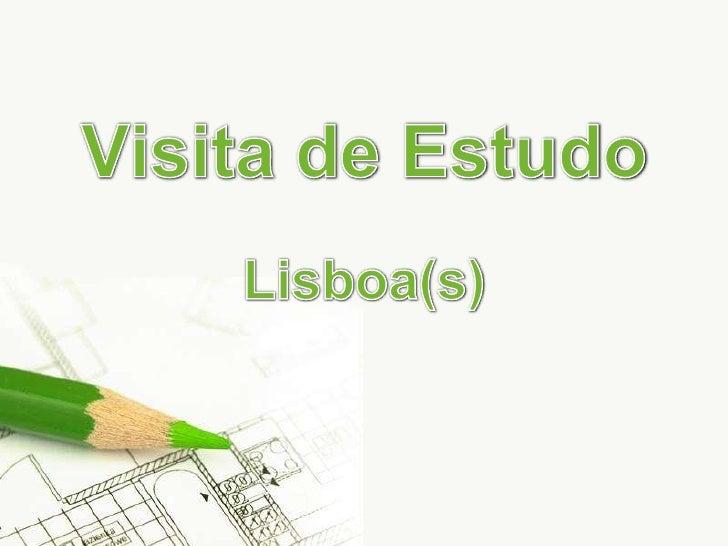 Visita de Estudo<br />Lisboa(s)<br />