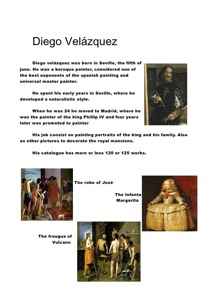 Diego Velázquez      Diego velázquez was born in Seville, the fifth ofjune. He was a boroque painter, considered one ofthe...