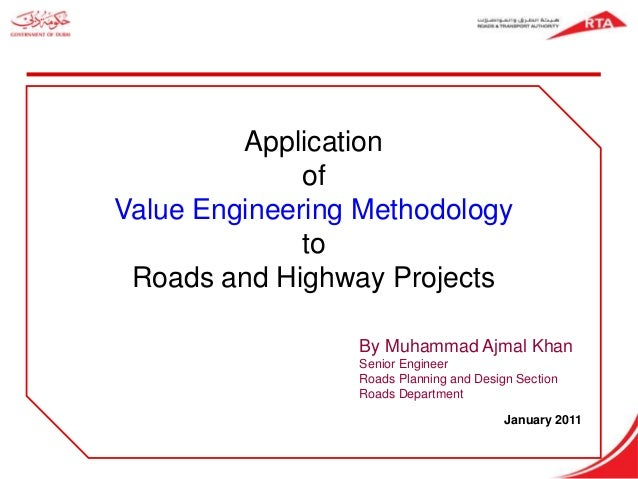 Application              ofValue Engineering Methodology              to Roads and Highway Projects                 By Muh...