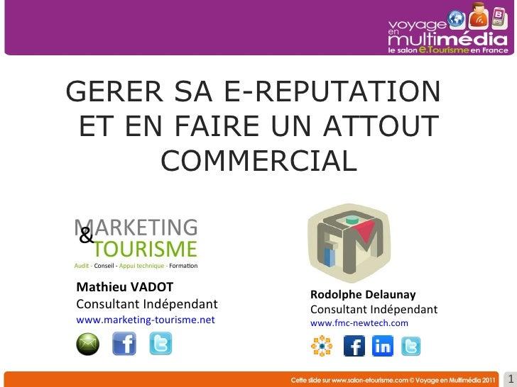 GERER SA E-REPUTATION  ET EN FAIRE UN ATTOUT COMMERCIAL Rodolphe Delaunay  Consultant Indépendant www.fmc-newtech.com Math...