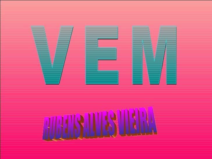 VEM  RUBENS ALVES VIEIRA