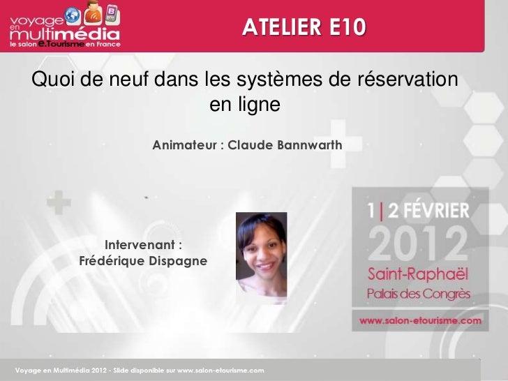 ATELIER E10Quoi de neuf dans les systèmes de réservation                   en ligne              Animateur : Claude Bannwa...
