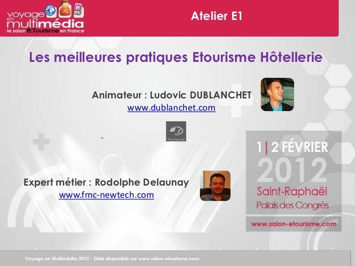 Atelier E1 Les meilleures pratiques Etourisme Hôtellerie             Animateur : Ludovic DUBLANCHET                   www....