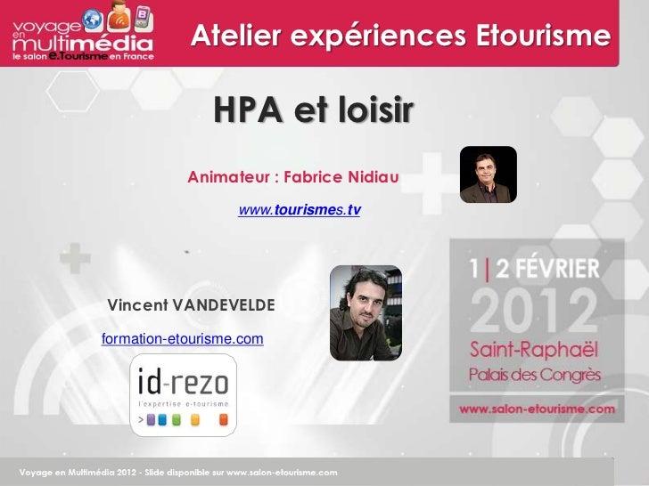 Atelier expériences Etourisme               HPA et loisir            Animateur : Fabrice Nidiau                   www.tour...