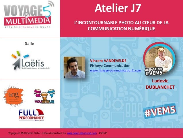 Atelier J7 L'INCONTOURNABLE PHOTO AU CŒUR DE LA COMMUNICATION NUMÉRIQUE Salle  Vincent VANDEVELDE Fisheye Communication ww...